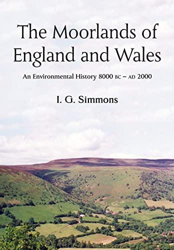 9780748617319: The Moorlands of England and Wales: An Environmental History 8, 000 BC-AD 2, 000
