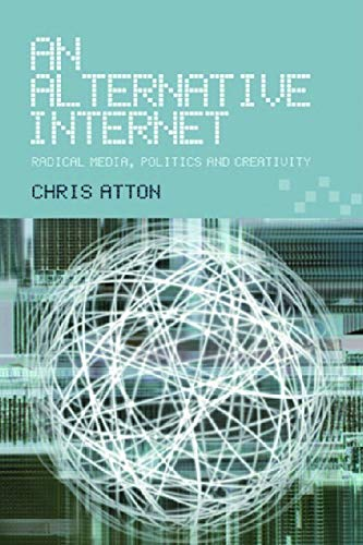 9780748617708: An Alternative Internet: Radical Media, Politics and Creativity
