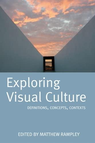 Exploring Visual Culture: Definitions, Concepts, Contexts: Edinburgh University Press
