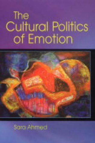 Cultural Politics of Emotion: Ahmed, Sara