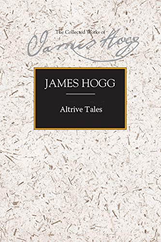9780748618934: Altrive Tales: Collected Among the Peasantry of Scotland and from Foreign Adventurers (The Collected Works of James Hogg)