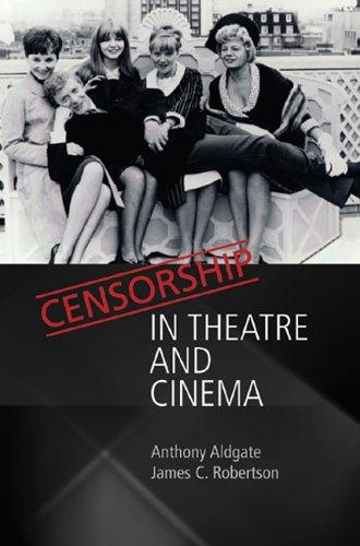 Censorship in Theatre and Cinema: Aldgate, Professor Anthony; Robinson, Professor James T.
