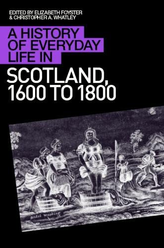 9780748619658: A History of Everyday Life in Scotland, 1600-1800: A History of Everyday Life in Scotland, 1600 to 1800 (A History of Everyday Life in Scotland EUP)