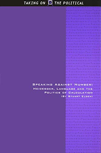 9780748619818: Speaking Against Number: Heidegger, Language and the Politics of Calculation (Taking on the Political EUP)