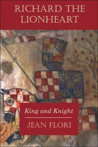 Richard the Lionheart: King and Knight: Jean Flori