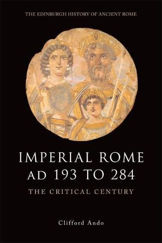 9780748620517: Imperial Rome AD 193 to 284: The Critical Century (The Edinburgh History of Ancient Rome)