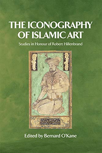 9780748620906: The Iconography of Islamic Art: Studies in Honour of Robert Hillenbrand
