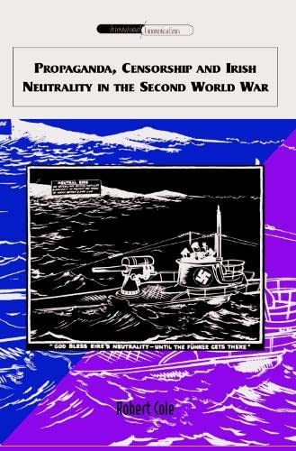 Propaganda, Censorship and Irish Neutrality in the Second World War (International Communications EUP) (9780748622771) by Cole, Robert