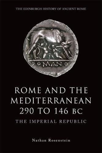 Rome and the Mediterranean, 290 to 146 BC: The Imperial Republic: Rosenstein, Nathan
