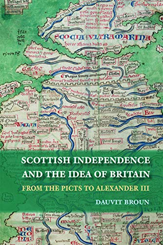 9780748623600: The Idea of Britain and the Origins of Scottish Independence: Scottish Independence and the Idea of Britain: From the Picts to Alexander III