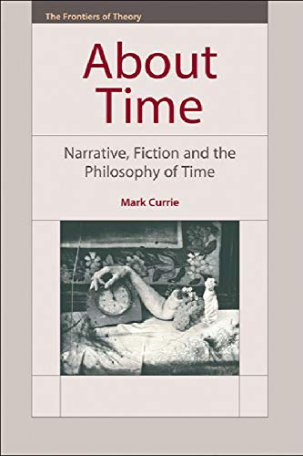 9780748624249: About Time: Narrative, Fiction and the Philosophy of Time (The Frontiers of Theory)