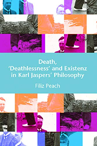 Death, 'Deathlessness' and Existenz in Karl Jaspers's Philosophy: Peach, Filiz