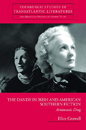 The Dandy in Irish and American Southern Fiction: Aristocratic Drag (Edinburgh Critical Studies in ...