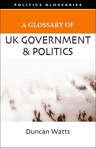 9780748625550: A Glossary of UK Government and Politics (Politics Glossaries)