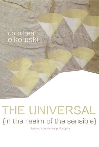 The Universal (In the Realm of the Sensible): Beyond Continental Philosophy (Hardback): Dorothea ...