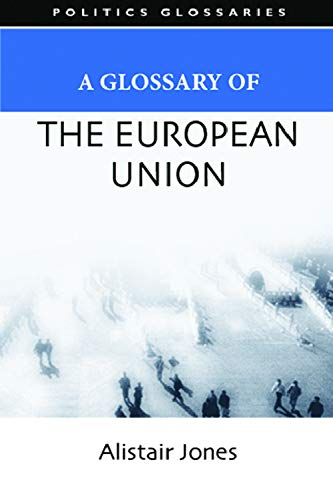 A Glossary of the European Union (Politics Glossaries EUP): Jones, Alistair