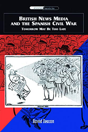 9780748627486: British News Media and the Spanish Civil War: Tomorrow May Be Too Late (International Communications EUP)