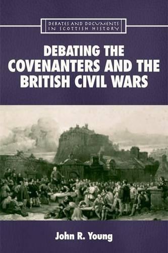 9780748627851: Debating the Covenanters and the British Civil Wars
