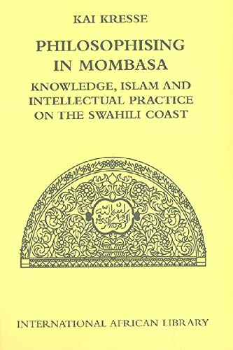 9780748627868: Philosophising in Mombasa: Knowledge, Islam and Intellectual Practice on the Swahili Coast (International African Library EUP)