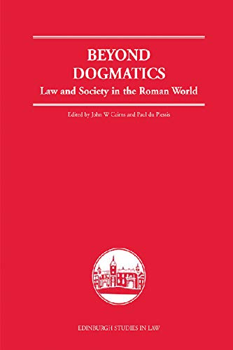 Beyond Dogmatics: Law and Society in the: John W. Cairns;
