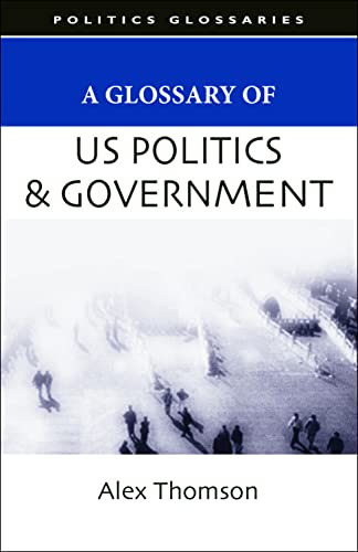 9780748628049: A Glossary of US Politics and Government (Politics Glossaries)