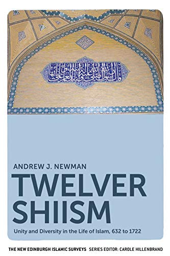 9780748633302: Twelver Shiism: Unity and Diversity in the Life of Islam, 632 to 1722 (New Edinburgh Islamic Surveys)