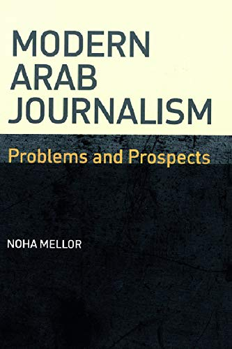 Modern Arab Journalism: Problems and Prospects: Mellor, Noha