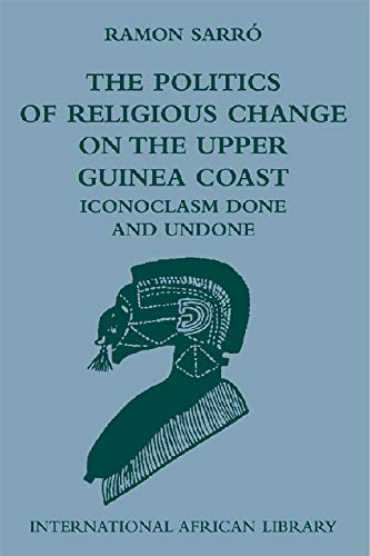 9780748635153: The Politics of Religious Change on the Upper Guinea Coast: Iconoclasm Done and Undone (International African Library)