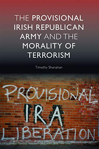 9780748635306: The Provisional Irish Republican Army and the Morality of Terrorism