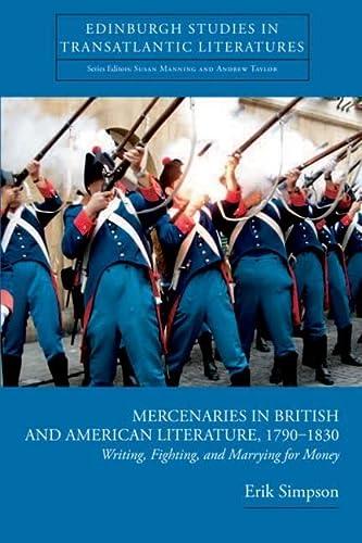 9780748636440: Mercenaries in British and American Literature, 1790-1830: Writing, Fighting, and Marrying for Money (Edinburgh Critical Studies in Transatlantic Literature)