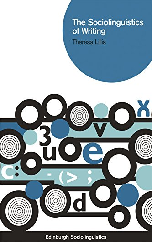 The Sociolinguistics of Writing (Edinburgh Sociolinguistics): Lillis, Theresa
