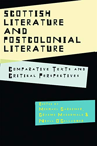 9780748637744: Scottish Literature and Postcolonial Literature: Comparative Texts and Critical Perspectives