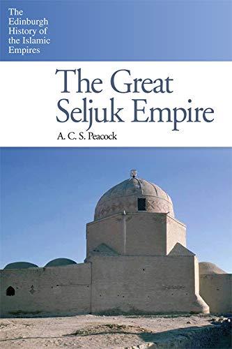 9780748638260: The Great Seljuk Empire (The Edinburgh History of the Islamic Empires EUP)