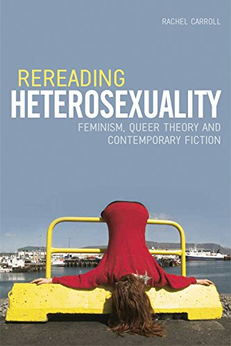 9780748639557: Rereading Heterosexuality: Feminism, Queer Theory and Contemporary Fiction