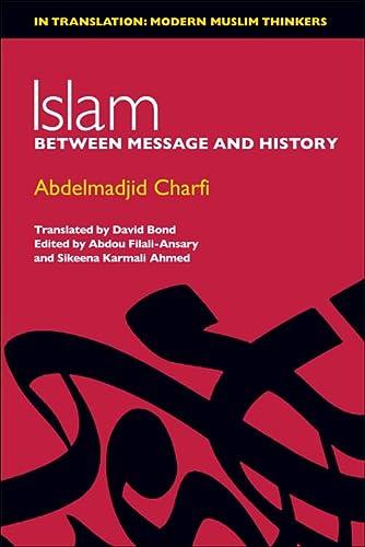 Islam: Between Message and History (Hardback): Abdelmadjid Charfi