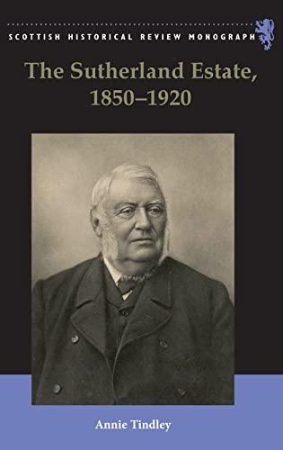 9780748640324: The Sutherland Estate, 1850-1920: Aristocratic Decline, Estate Management and Land Reform (Scottish Historical Review Monographs)