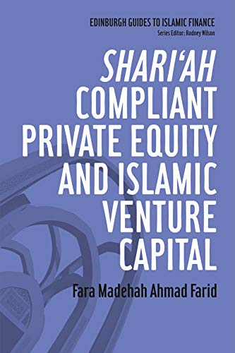 Shariah Compliant Private Equity and Islamic Venture Capital: Fara Madehah Ahmad Farid