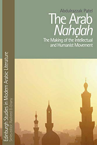 9780748640690: The Arab Nahdah: The Making of the Intellectual and Humanist Movement