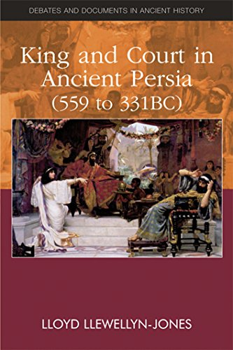 9780748641253: King and Court in Ancient Persia 559 to 331 BCE (Debates and Documents in Ancient History)