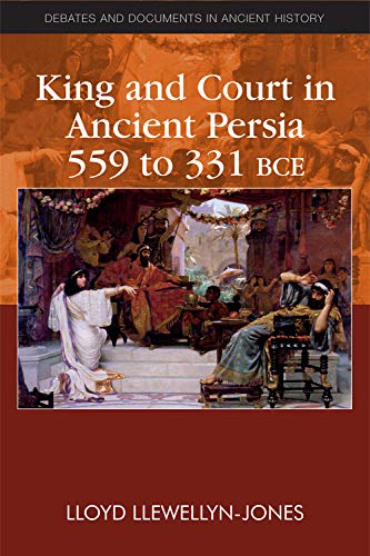 9780748641260: King and Court in Ancient Persia 559 to 331 BCE (Debates and Documents in Ancient History)