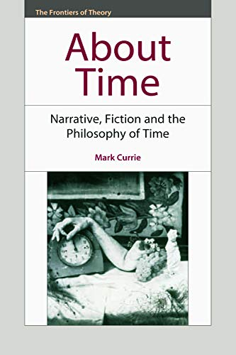 9780748642465: About Time: Narrative, Fiction and the Philosophy of Time (The Frontiers of Theory)