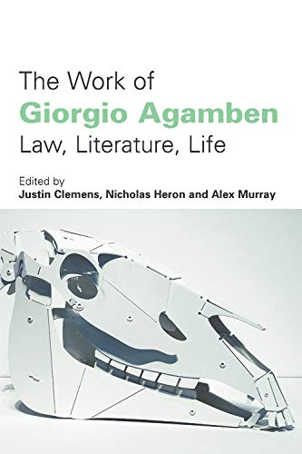 The Work of Giorgio Agamben: Justin Clemens (editor),