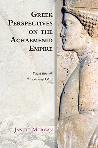 9780748647231: Greek Perspectives of the Achaemenid Empire: Greek Perspectives on the Achaemenid Empire: Persia Through the Looking Glass (Edinburgh Studies in Ancient Persia)