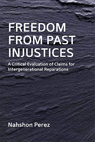 9780748649624: Freedom from Past Injustices: A Critical Evaluation of Claims for Inter-Generational Reparations