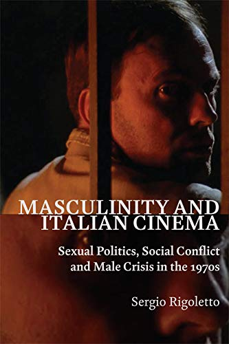 9780748654543: Masculinity and Italian Cinema: Sexual Politics, Social Conflict and Male Crisis in the 1970s