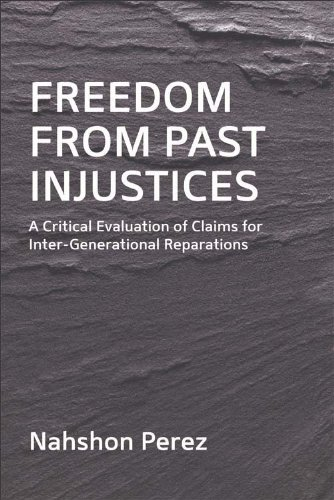 9780748655007: Freedom from Past Injustices: A Critical Evaluation of Claims for Inter-Generational Reparations