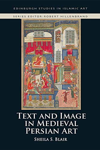 9780748655786: Text and Image in Medieval Persian Art
