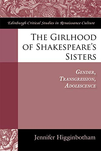 The Girlhood of Shakespeare's Sisters: Gender, Transgression, Adolescence (Edinburgh Critical ...