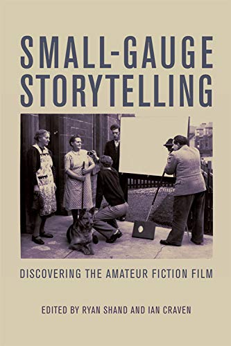 9780748656349: Small-gauge Storytelling: Discovering the Amateur Fiction Film