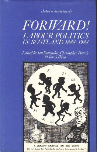 Forward! Labour Politics in Scotland 1888-1988: Donnachie Ian, Harvie Christopher and Wood Ian S